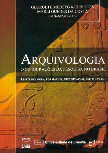 Arquivologia: Configurações da Pesquisa no Brasil, livro de Georgete Medleg Rodrigues