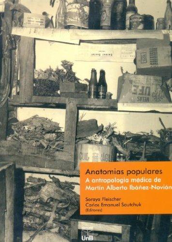 Anatomias Populares: a Antropologia Médica de Martín Alberto Ibánez-Novión, livro de Soraya Fleischer