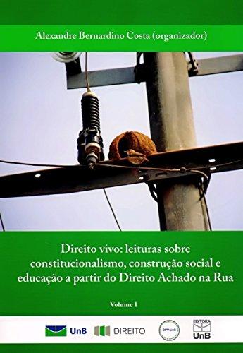 Direito Vivo: Leituras Sobre Constitucionalismo, Construção Social e Educação - Vol.1, livro de Alexandre Bernardino Costa