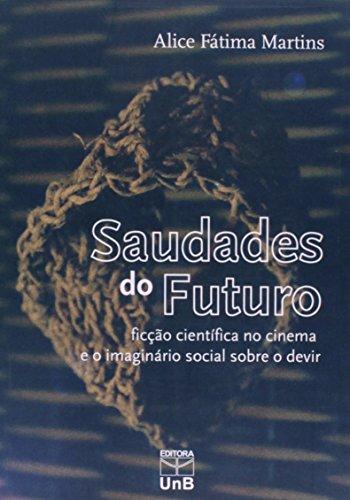 Saudades do Futuro: Ficição Científica no Cinema e o Imaginário Social Sobre o Devir, livro de Alice Fátima Martins