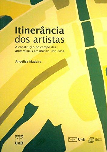 Itinerância dos Artistas: A Construção do Campo das Artes Visuais em Brasilia 1958 - 2008, livro de Angélica Madeira