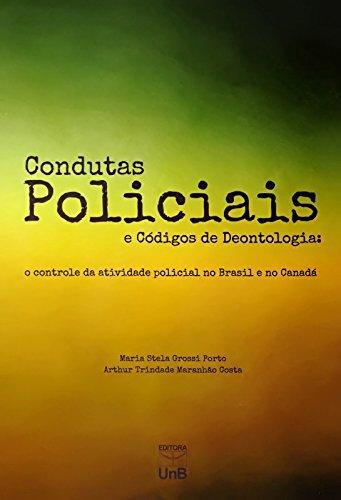 Condutas Policiais e Códigos de Deontologia: O Controle da Atividade Policial no Brasil e no Canadá, livro de Maria Stela Grossi Porto