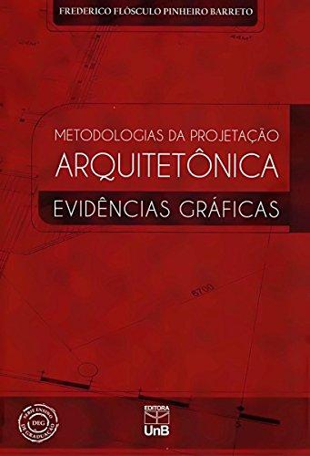 Metodologia da Projetação Arquitetônica: Evidências Gráficas, livro de Frederico Flósculo Pinheiro Barreto
