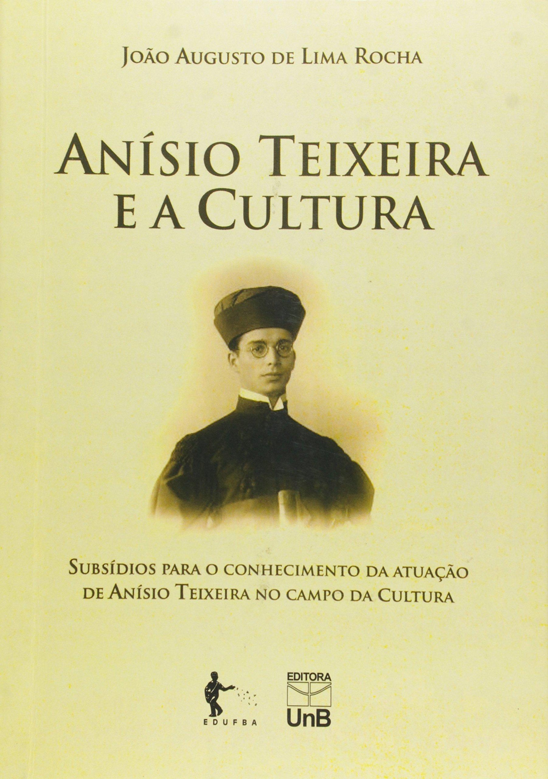 Anísio Teixeira e a Cultura: Subsídios Para o Conhecimento da Atuação de Anísio Teixeira no Campo da, livro de João Augusto de Lima Rocha