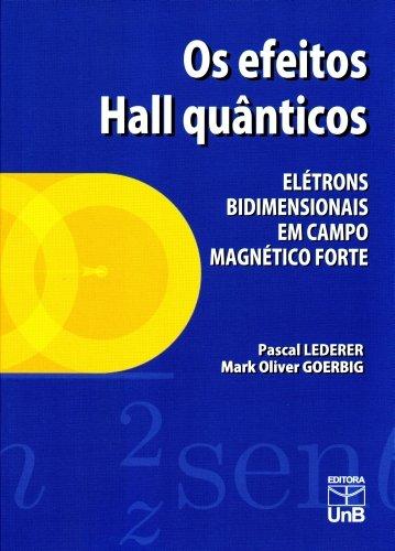 Efeitos Hall Quânticos, Os: Eletrons Bidimensionais em Campo Magnético Forte, livro de Pascal Lederer