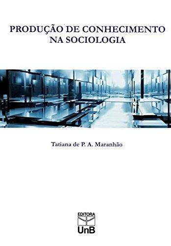 Produção de Conhecimento na Sociologia, livro de Tatiana de P. A. Maranhão