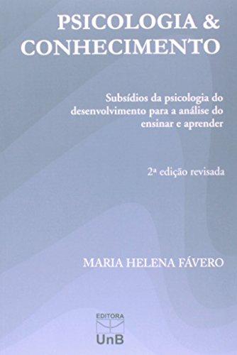 Psicologia & Conhecimento: Subsídios da Psicologia do Desenvolvimento Para a Análise do Ensinar e Ap, livro de Maria Helena Fávero