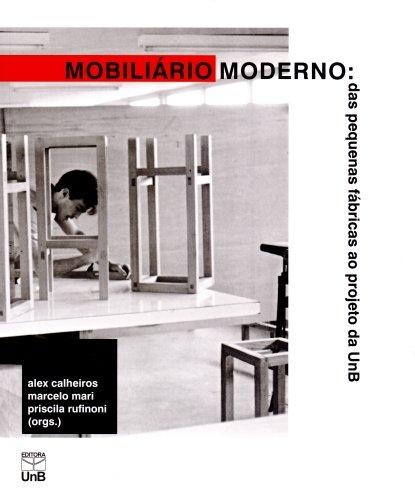 Mobiliário Moderno: das Pequenas Fábricas ao Projeto da Unb, livro de Alex Calheiros