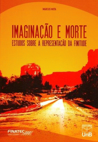 Imaginação e Morte: Estudos Sobre a Representação da Finitude, livro de Marcus Mota