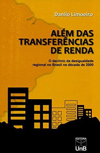 Além das Transferências de Renda: O Declínio da Desigualdade Regional no Brasil na Década de 2000, livro de Danilo Limoeiro
