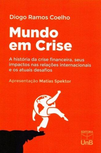 Mundo em Crise: A História da Crise Financeira, Seus Impactos Nas Relações Internacionais e os Atuai, livro de Diogo Ramos Coelho