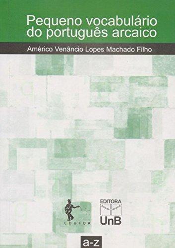 Pequeno Vocabulário do Português Arcaico, livro de Américo Venâncio Lopes Machado Filho