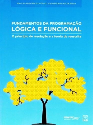 Fundamentos da Programação Lógica e Funcional: O Princípio de Resolução e a Teoria de Reescrita, livro de Maurício Ayala-Rincón