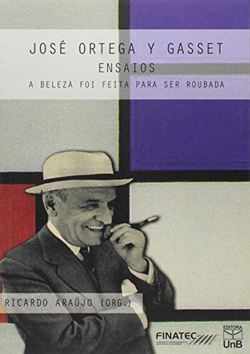 Beleza Foi Feita Para Ser Roubada, A: Ensaios de José Ortega y Gassett, livro de Sérgio P. Leite