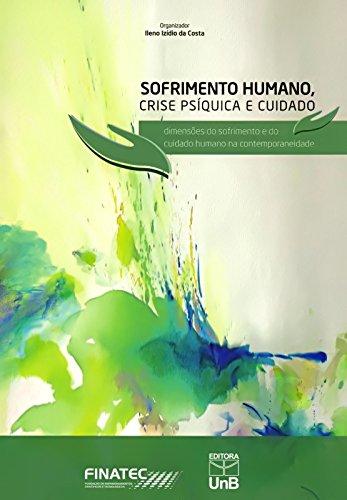 Sofrimento Humano, Crise Psíquica e Cuidado: Dimensões do Sofrimento e do Cuidado Humano na Contempo, livro de Ileno Izidio da Costa