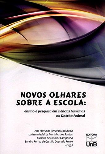 Novos Olhares Sobre a Escola: Ensino e Pesquisa em Ciências Humanas no Distrito Federal, livro de Ana Flávia do Amaral Madureira