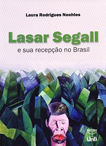 Lasar Segall e Sua Recepção no Brasil, livro de Laura Rodrigues Noehles