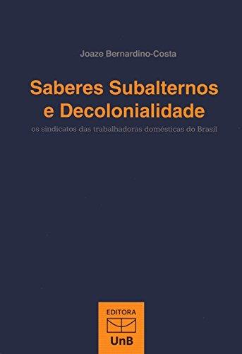 Saberes Subalternos e Decolonialidade: Os Sindicatos das Trabalhadoras Domésticas do Brasil, livro de Joaze Bernardino-Costa