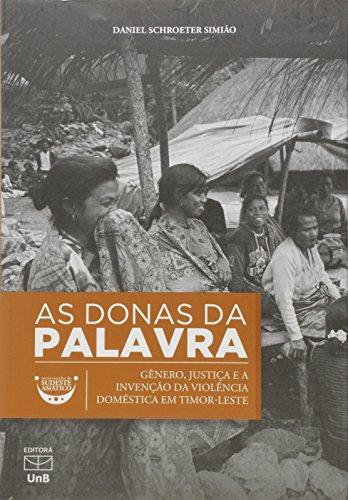 Donas da Palavra, As: Gênero, Justiça e a Invenção da Violência Doméstica em Timor-leste, livro de Daniel Schroeter Simião