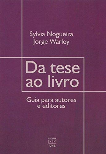 Da Tese ao Livro. Guia Para Autores e Editores, livro de Jorge Warley