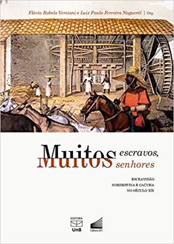 Muitos Escravos, Muitos Senhores. Escravidão Nordestina e Gaúcha no Século XIX, livro de Flávio Rabelo Versiani