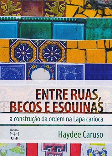 Entre Ruas, Becos e Esquinas a Construção da Ordem na Lapa Carioca, livro de Haydée Caruso