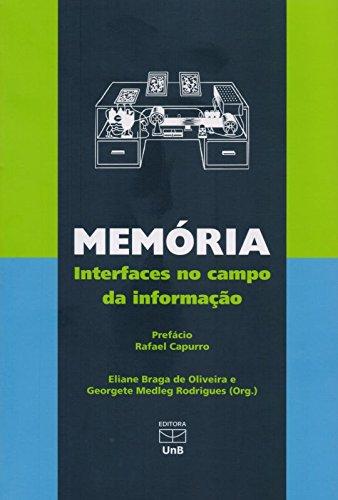 Memória. Interfaces no Campo da Informação, livro de Georgete Medleg Rodrigues, Eliane Braga de Oliveira