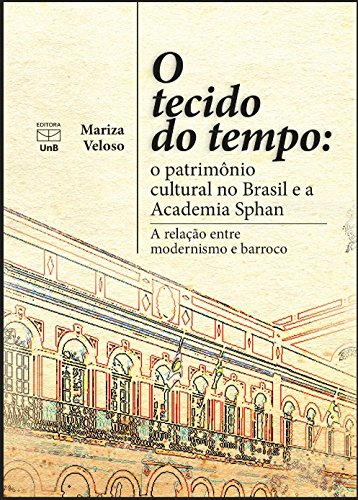 O Tecido do Tempo. O Patrimônio Cultural no Brasil e a Academia Sphan, livro de Mariza Veloso