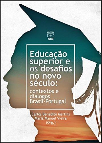 Educação Superior e os Desafios no Novo Século. Contextos e Diálogos Brasil - Portugal, livro de Carlos Benedito Martins, Maria Manuel Vieira