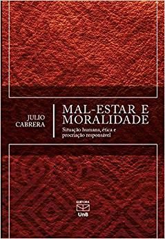 Mal-Estar e Moralidade. Situação Humana, Ética e Procriação Responsável, livro de Julio Cabrera