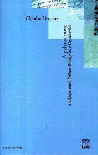 Palavra Nova, A: O Diálogo Entre Nelson Rodrigues e Dostoiévski, livro de Claudia Drucker