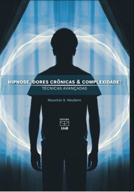 Hypnose, dores crônicas & complexidade: técnicas avançadas, livro de Maurício S. Neubern