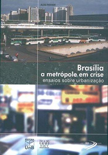 Brasília: A Metrópole em Crise - Ensaios Entre Urbanização, livro de Aldo Paviani