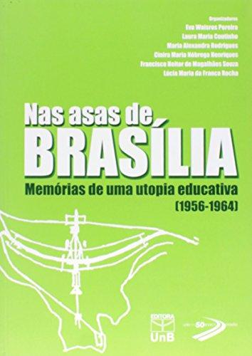 Nas Asas de Brasília: Memórias de uma Utopia Educativa - 1956-1964, livro de Eva Waisros Pereira