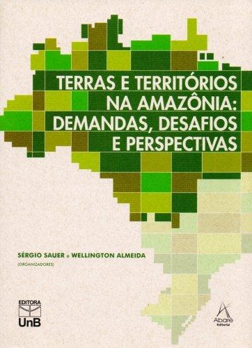 Terras e Territórios na Amazônia: Demandas, Desafios e Perspectiva, livro de Karin Storani
