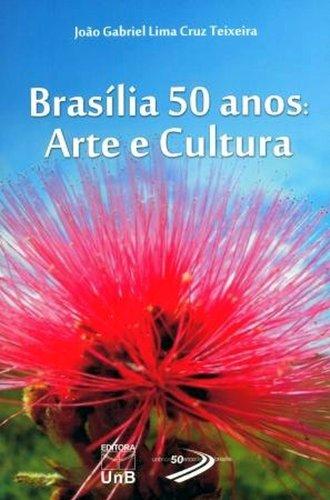 Brasília 50 Anos: Arte e Cultura, livro de João Gabriel Cruz Teixeira