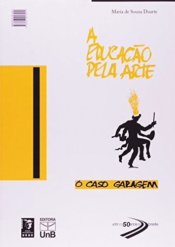 Educação Pela Arte, A: O Caso Brasília O Caso Garagem - Livro Dois em Um, livro de Maria de Souza Duarte