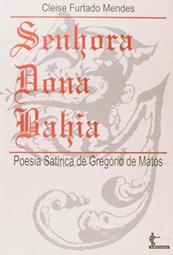 Senhora Dona Bahia. Poesia satírica de Gregório de Matos, livro de Cleise Furtado Mendes
