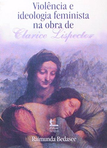 Violência e Ideologia Feminista na Obra de Clarice Lispector, livro de Raimunda Bedasee