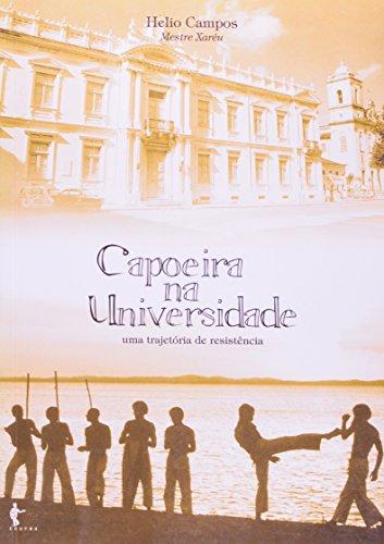 Capoeira Na Universidade. Uma Trajetória De Resistência, livro de Helio Campo