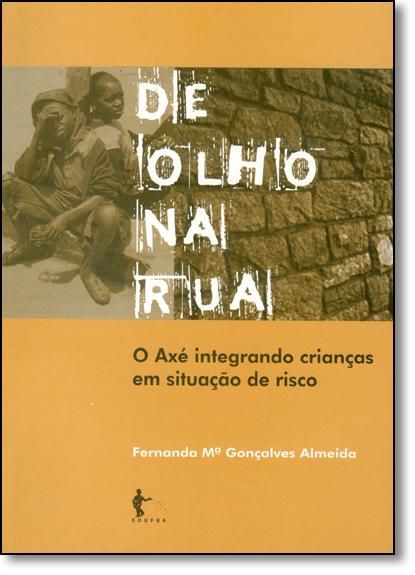De Olho na Rua: O Axé Integrando Crianças em Situação de Risco, livro de Fernanda Gonçalves Almeida