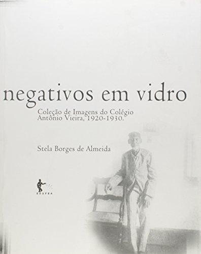 Negativos Em Vidro - Colecao De Imagens Do Colegio Antonio Vieira (192, livro de