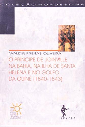 Príncipe De Joinville Na Bahia, Na Ilha De Santa Helena E No Golfo Da Guiné. 1840-1943, livro de Waldir Freitas Oliveira