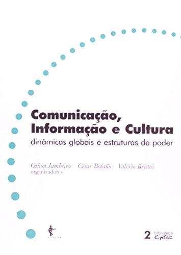 Comunicação, Informação E Cultura. Dinâmicas Globais E Estruturadas De Poder, livro de Othon Jambeiro