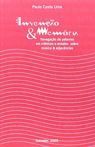 Invenção E Memória. Navegação De Palavras Em Crônicas E Ensaios Sobre Música E Adjacências, livro de Paulo Costa Lima