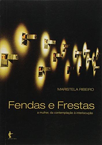 Fendas E Frestas - A Mulher, Da Contemplacao A Interlocucao, livro de Maristela Ribeiro