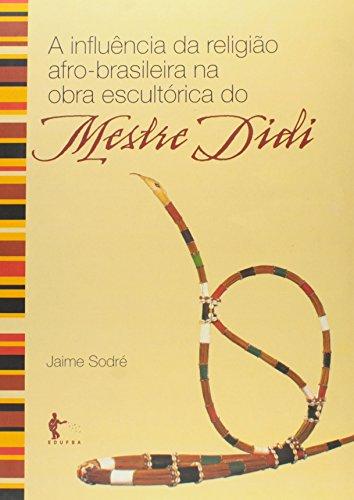 Influencia Da Religiao Afro-Brasileira Na Obra Escultorica Do Mestre D, livro de Jaime Sodre