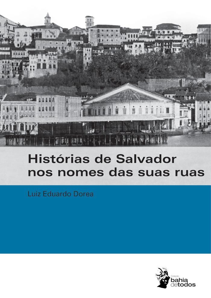 Histórias de Salvador nos nomes de suas ruas, livro de DÓREA, Luiz Eduardo.