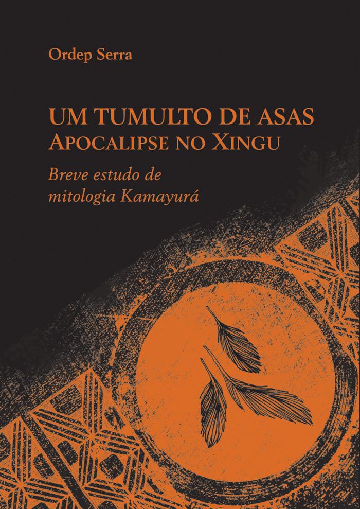 Um tumulto de asas: apocalipse no Xingu. Breve estudo de mitologia Kamayurá, livro de Ordep Serra