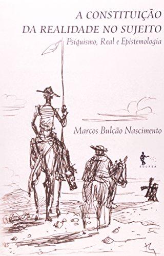A Constituição Da Realidade No Sujeito. Psiquismo, Real E Epistemologia, livro de Marcos Bulcao Nascimento